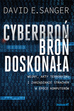 Okładka książki Cyberbroń - broń doskonała. Wojny, akty terroryzmu i zarządzanie strachem w epoce komputerów