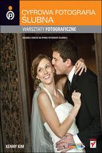 Okładka książki Cyfrowa fotografia ślubna. Warsztaty fotograficzne
