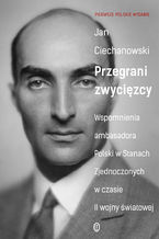 Przegrani zwycięzcy. Wspomnienia ambasadora Polski w Stanach Zjednoczonych w czasie II wojny światowej