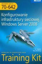 Okładka książki Egzamin MCTS 70-642 Konfigurowanie infrastruktury sieciowej Windows Server 2008 z płytą CD