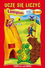 Okładka książki Uczę się liczyć. 8-10 lat. Łamigłówki Mnożenie i dzielenie do 100