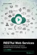 Okładka książki RESTful Web Services. Kurs video. Tworzenie restowych aplikacji internetowych w Spring, AngularJS