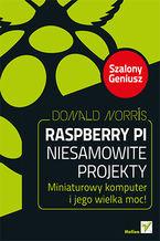 Okładka książki Raspberry Pi. Niesamowite projekty. Szalony Geniusz