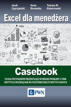 Excel dla menedżera - Casebook. 12 studiów przypadków - wybrane problemy z firm i instytucji rozwiązane na podstawie rzeczywistych danych