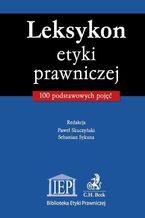 Leksykon etyki prawniczej 100 podstawowych pojęć