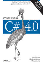 Programming C# 4.0. Building Windows, Web, and RIA Applications for the .NET 4.0 Framework