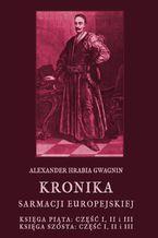 Kronika Sarmacji Europejskiej. Księga Piąta. Część I, II i III. Księga Szósta. Część I, II i III
