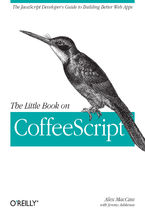 The Little Book on CoffeeScript. The JavaScript Developer's Guide to Building Better Web Apps