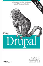 Using Drupal. Choosing and Configuring Modules to Build Dynamic Websites. 2nd Edition