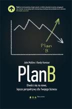 Plan B. Otwórz się na nowe, lepsze perspektywy dla Twojego biznesu