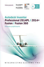 Okładka książki Autodesk Inventor + płyta CD. Professional 2014PL/2014+ Fusion/Fusion 360. Metodyka projektowania