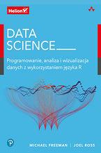 Okładka książki Data Science. Programowanie, analiza i wizualizacja danych z wykorzystaniem języka R