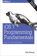 iOS 7 Programming Fundamentals. Objective-C, Xcode, and Cocoa Basics