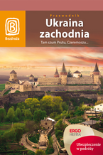 Ukraina zachodnia. Tam szum Prutu, Czeremoszu... Wydanie 7