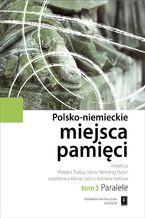 Polsko-niemieckie miejsca pamięci Tom 3. Paralele