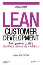 Lean Customer Development. Twórz produkty, po które klienci będą ustawiać się w kolejkach
