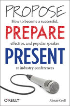 Okładka książki Propose, Prepare, Present. How to become a successful, effective, and popular speaker at industry conferences