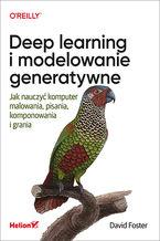 Okładka książki Deep learning i modelowanie generatywne. Jak nauczyć komputer malowania, pisania, komponowania i grania