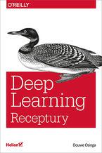 Okładka książki Deep Learning. Receptury