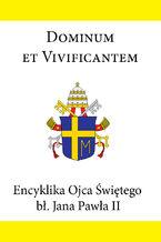 Encyklika Ojca Świętego bł. Jana Pawła II DOMINUM ET VIVIFICANTEM