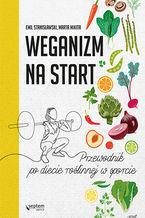 Weganizm na start. Przewodnik po diecie roślinnej w sporcie