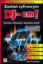 Okładka książki Zostań cyfrowym DJ-em! Tworzenie, miksowanie i nagrywanie muzyki