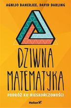 Okładka książki Dziwna matematyka. Podróż ku nieskończoności