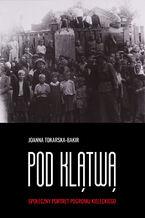 Pod klątwą. Społeczny portret pogromu kieleckiego (tom 1)