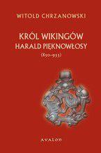 """Harald Pięknowłosy (ok. 850-933). Król Wikingów. """"Postać władcy norweskiego na kartach """"""""Heimskringli"""""""" Snorri Sturlussona"""""""