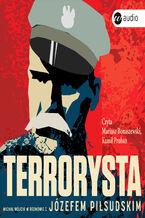 Terrorysta. Michał Wójcik w rozmowie z Józefem Piłsudskim