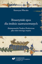 """Bizantyński epos dla średnio zaawansowanych. """"Katomyomachia"""" Teodora Prodromosa jako tekst trzeciego stopnia"""