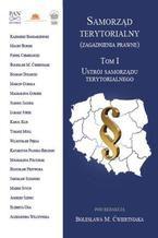 Samorząd terytorialny (zagadnienia prawne) Tom I. Ustrój samorządu terytorialnego