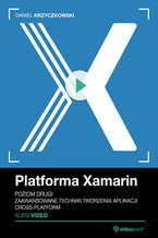 Okładka książki Platforma Xamarin. Kurs video. Poziom drugi. Zaawansowane techniki tworzenia aplikacji cross-platform