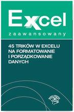Okładka książki Excel zaawansowany. 45 trików w Excelu na formatowanie i porządkowanie danych