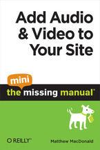 Okładka książki Add Audio and Video to Your Site: The Mini Missing Manual