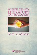 Wielkie tematy literatury amerykańskiej. T. 7: Miłość