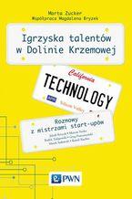 Igrzyska talentów w Dolinie Krzemowej. Rozmowy z mistrzami start-upów