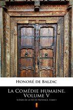 La Comédie humaine. Volume V. Scnes de la vie de Province. Tome I