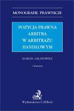 Pozycja prawna arbitra w arbitrażu handlowym. Wydanie 2