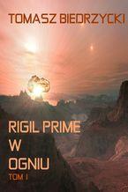 Rigil Prime w ogniu. Tom I