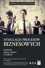 Okładka książki Symulacja procesów biznesowych. Standardy BPMS i BPMN w praktyce
