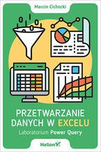 Okładka książki Przetwarzanie danych w Excelu. Laboratorium Power Query
