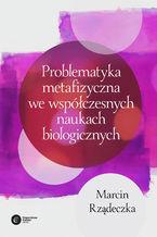 Problematyka metafizyczna we współczesnych naukach biologicznych