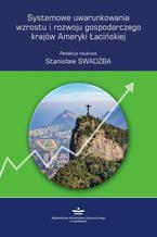 Systemowe uwarunkowania wzrostu i rozwoju gospodarczego krajów Ameryki Łacińskiej