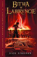 Bitwa w Labiryncie. Tom IV Percy Jackson i Bogowie Olimpijscy