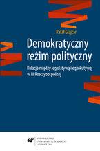 Demokratyczny reżim polityczny. Relacje między legislatywą i egzekutywą w III Rzeczypospolitej