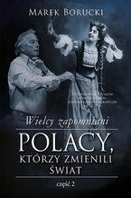 Wielcy zapomniani. Polacy, którzy zmienili świat. Część 2
