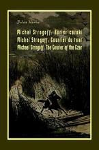Michał Strogoff. Kurier carski. Michel Strogoff. Courrier du tsar. Michael Strogoff. The Courier of the Czar