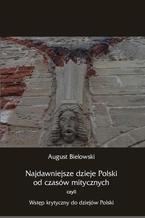 Najdawniejsze dzieje Polski od czasów mitycznych, czyli wstęp krytyczny do dziejów Polski