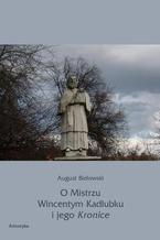 O Mistrzu Wincentym Kadłubku i jego Kronice